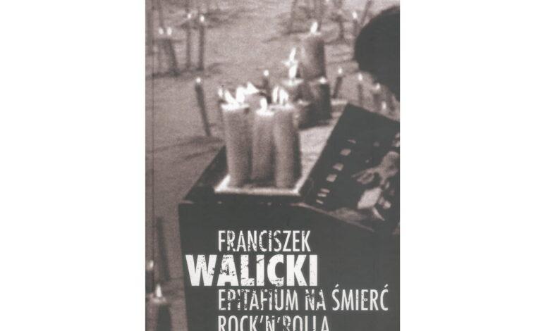 "Franciszek Walicki ""Epitafium na śmierć rock'n'rolla"""