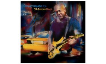 """Grzegorz Kapołka Trio """"5th Avenue Blues"""" – recenzja"""