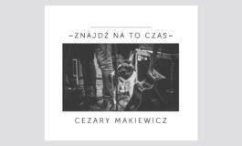 """Cezary Makiewicz """"Znajdź na to czas"""" – recenzja"""