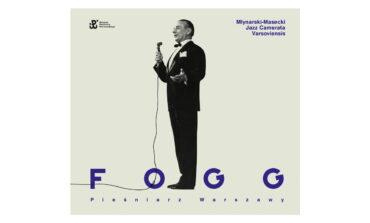 """Młynarski-Masecki Jazz Camerata Varsoviensis """"Fogg. Pieśniarz Warszawy"""" – recenzja"""