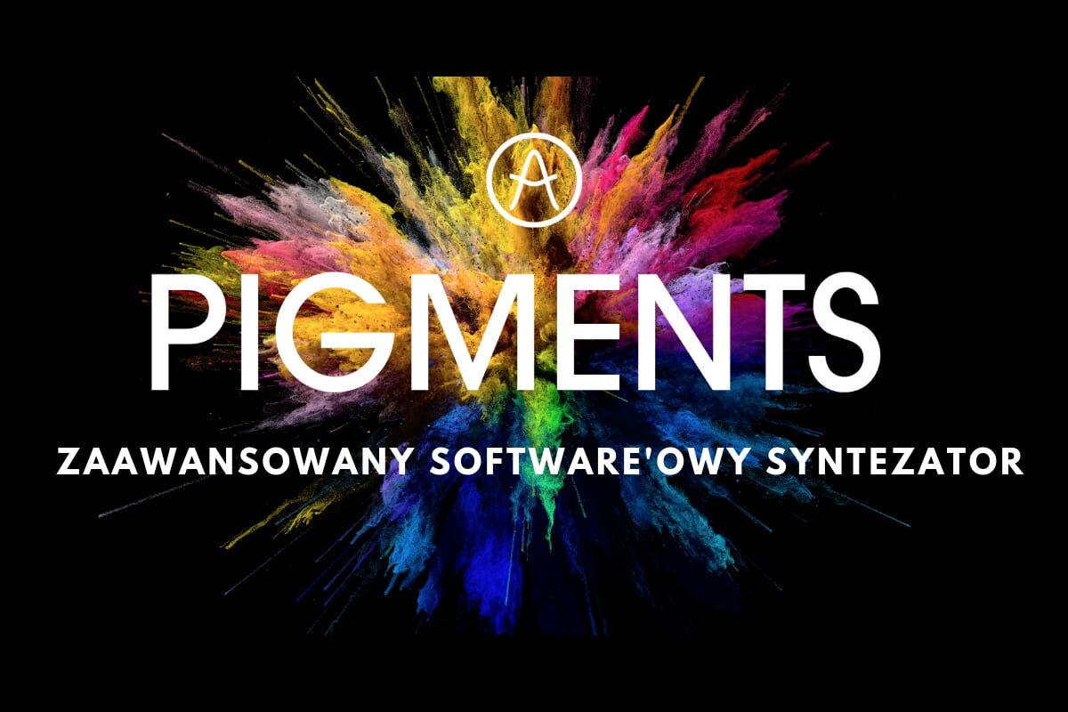 Arturia Pigments – nowy syntezator wirtualny