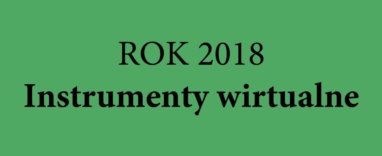 Rok 2018 – instrumenty wirtualne