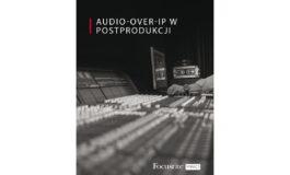 "Focusrite – e-przewodnik ""Audio-over-IP w postprodukcji"""