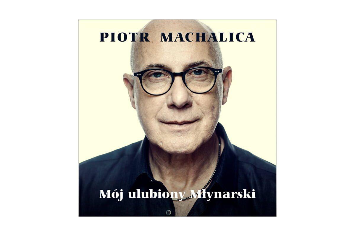 """Piotr Machalica """"Mój ulubiony Młynarski"""" – recenzja"""