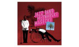 """Jazz Band Młynarski-Masecki """"Płyta z zadrą w sercu"""" – recenzja"""