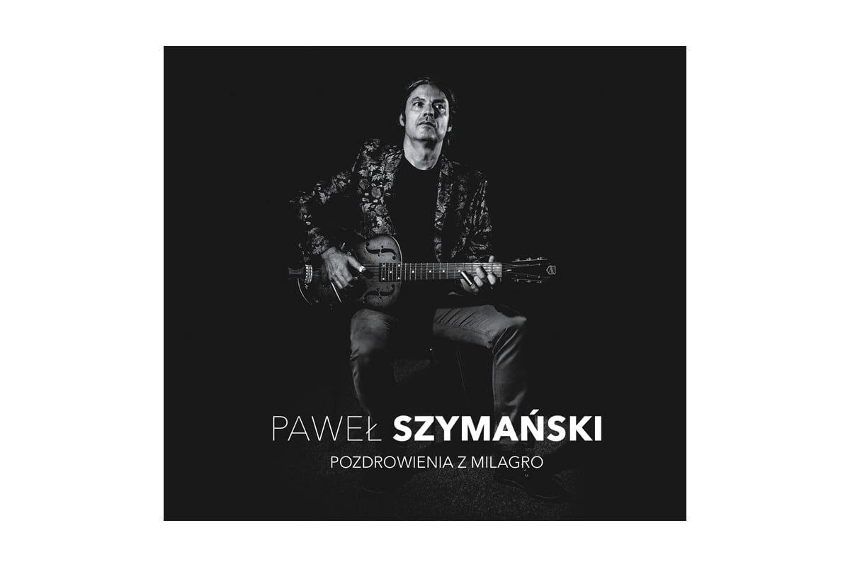 """Paweł Szymański """"Pozdrowienia z Milagro"""""""