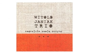 """Witold Janiak Trio """"Zagrajcie swoją muzykę"""" – recenzja"""