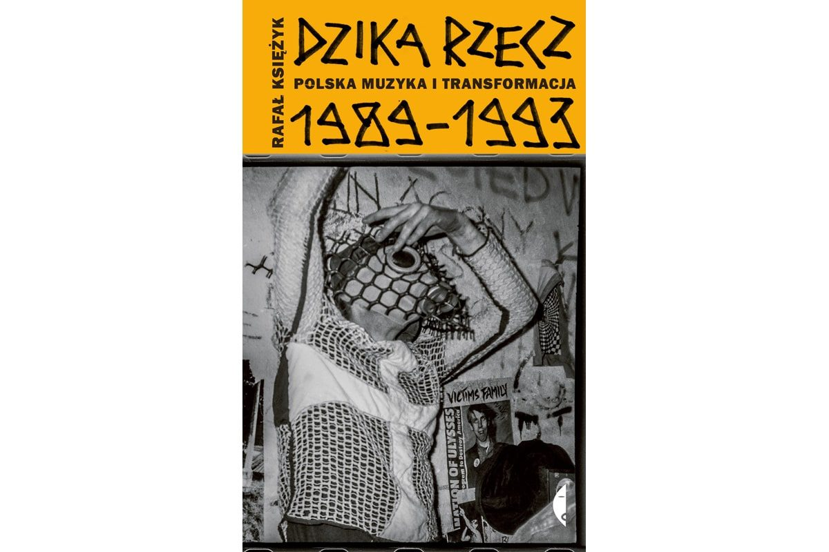 """""""Dzika rzecz. Polska muzyka i transformacja 1989-1993"""" – premiera"""