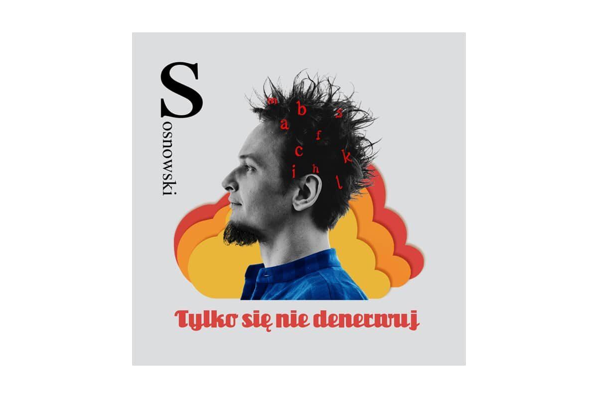 """Sosnowski """"Tylko się nie denerwuj"""" – recenzja"""