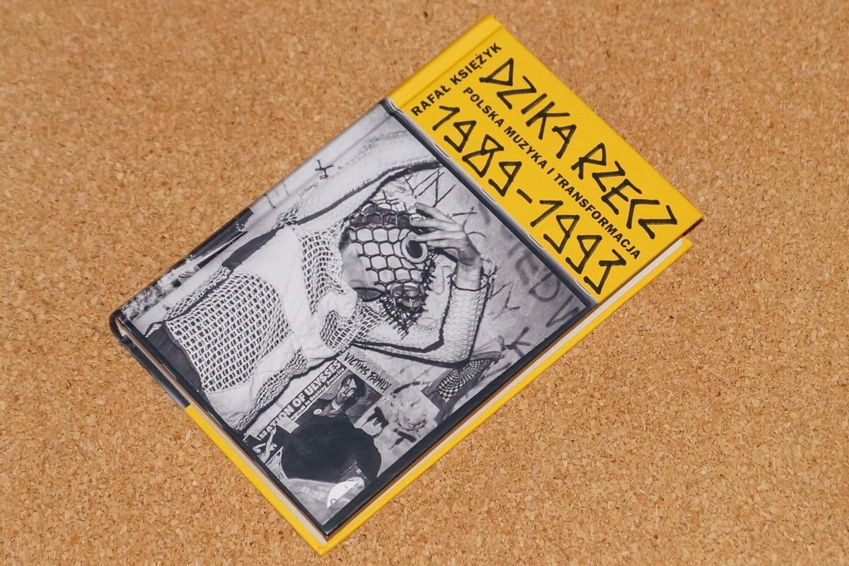 Dzika rzecz. Polska muzyka i transformacja 1989-1993
