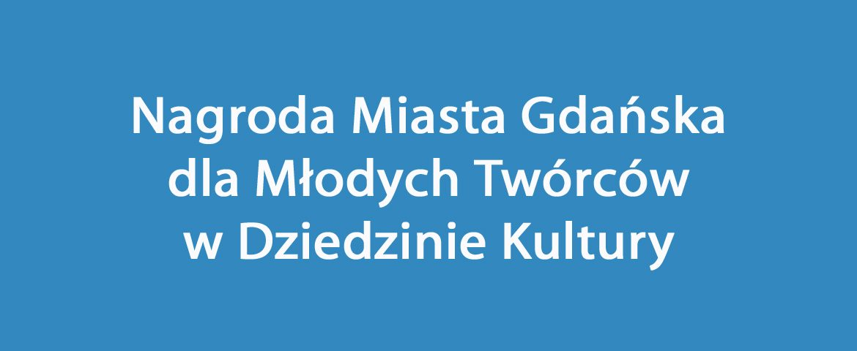 Nagroda Miasta Gdańska dla Młodych Twórców w Dziedzinie Kultury