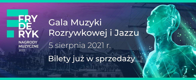 Gala Muzyki Rozrywkowej i Jazzu – Fryderyk Festiwal 2021 – nowe informacje